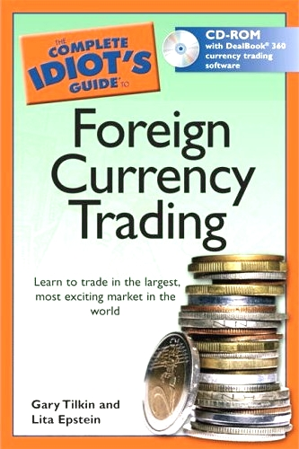 Fx Trading Books The Complete Idiot S Guide To Foreign Currency By Gary Tilkin And